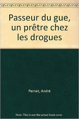 Lire en ligne Le passeur du Gué : Un prêtre chez les drogués pdf ebook