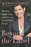 img - for Beyond the Label: Women, Leadership, and Success on Our Own Terms book / textbook / text book