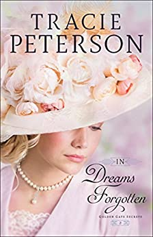 In Dreams Forgotten (Golden Gate Secrets Book #2) by [Peterson, Tracie]
