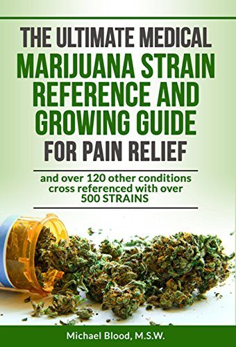 THE ULTIMATE MEDICAL MARIJUANA STRAIN REFERENCE AND GROWING GUIDE: for Pain and over 120 other conditions - medicalbooks.filipinodoctors.org
