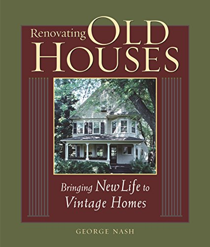 - Renovating Old Houses: Bringing New Life to Vintage Homes (For Pros By Pros)