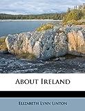 About Ireland, Elizabeth Lynn Linton, 1179564162