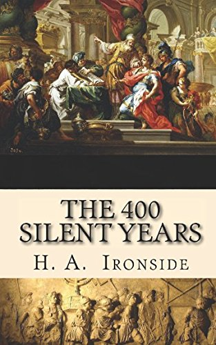 The 400 Silent Years: from Malachi to Matthew (Illustrated) (Between The Testaments From Malachi To Matthew)