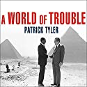 A World of Trouble: The White House and the Middle East Audiobook by Patrick Tyler Narrated by Michael Prichard