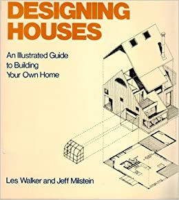 Designing Houses: An Illustrated Guide To Building Your Own Home: Lester R.  Walker, Jeff Milstein: 9780879510961: Amazon.com: Books
