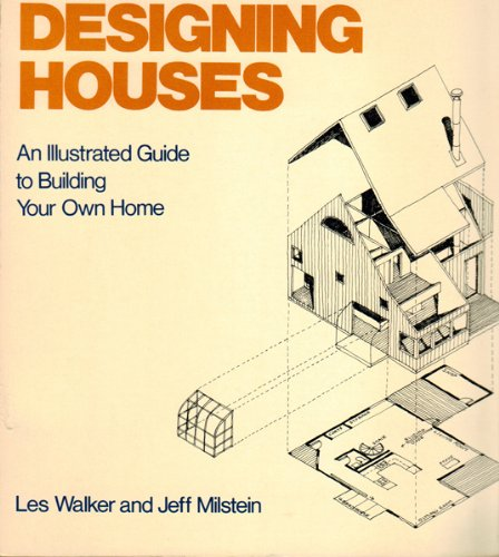Designing Houses: An Illustrated Guide To Building Your Own Home