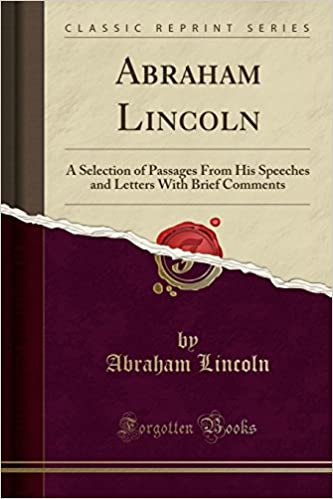 Book Abraham Lincoln: A Selection of Passages From His Speeches and Letters With Brief Comments (Classic Reprint)
