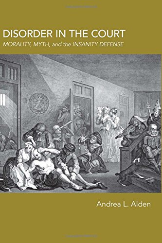 Disorder in the Court: Morality, Myth, and the Insanity Defense (Rhetoric, Law, and the Humanities)