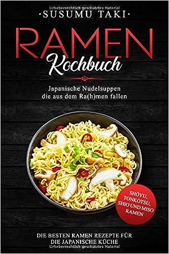 Ramen Kochbuch Japanische Nudelsuppen Die Aus Dem Ra H Men Fallen