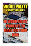 Wood Pallet Projects For Kids: 10 Wood Pallet Projects To Make For Your Kids