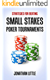 Strategies for Beating Small Stakes Poker Tournaments (English Edition)