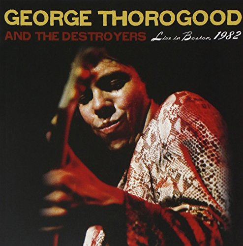 George Thorogood & The Destroyers - LIVE IN BOSTON, 1982 - Zortam Music