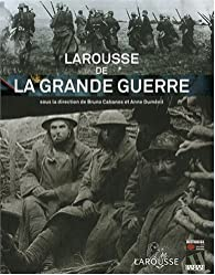 Larousse de la Grande Guerre par Bruno Cabanes