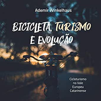 Bicicleta, Turismo e Evolução: Cicloturismo no Vale Europeu ...