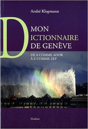 Livres Mon Dictionnaire de Genève : De A comme Ador à Z comme ZEP epub pdf