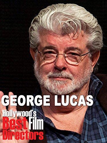 George Lucas - Hollywood's Best Film Directors