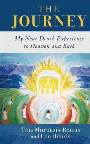 The Journey: My Near Death Experience to Heaven and Back