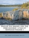 Nick of the Woods = or, the Jibbenainosay, , 1247732509