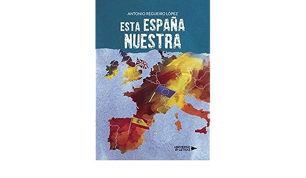 Esta España nuestra eBook: Regueiro López, Antonio: Amazon.es: Tienda Kindle