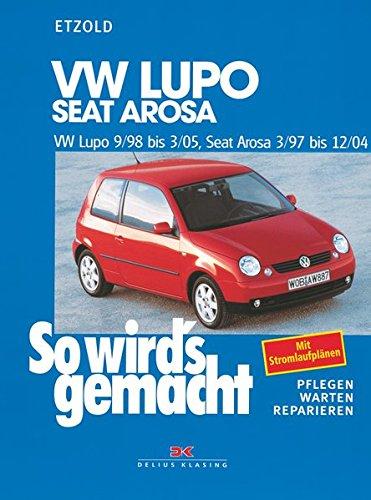 VW Lupo 9/98 bis 3/05 - Seat Arosa 3/97 bis 12/04: So wird's gemacht - Band 118