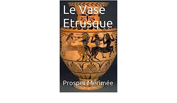 Le Vase Etrusque French Edition Kindle Edition By Prosper