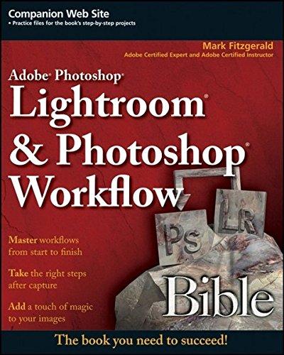 Adobe Photoshop Lightroom and Photoshop Workflow Bible