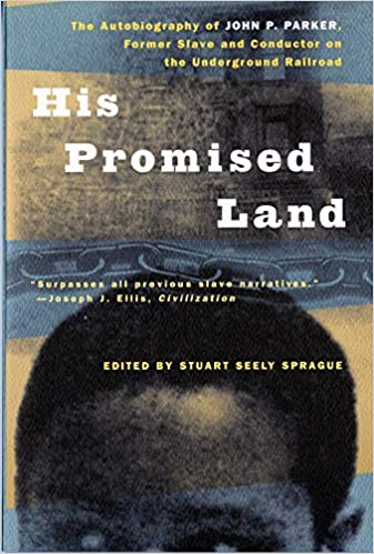 His Promised Land The Autobiography Of John P Parker Former Slave