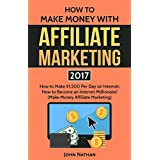 MAKE MONEY WITH AFFILIATE MARKETING 2017 How To Make $1500 Per Day On Internet: How To Become An Internet Mi (...