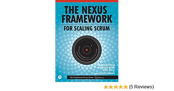 The nexus framework for scaling scrum continuously delivering an continuously delivering an integrated product with multiple scrum teams 1 kurt bittner patricia kong eric naiburg dave west ebook amazon fandeluxe Images