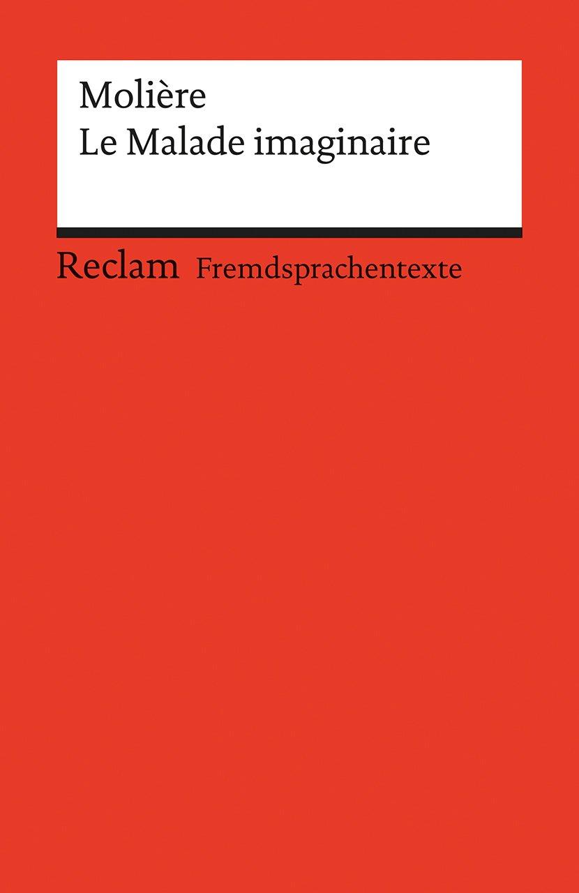 Le Malade imaginaire: Comédie en trois actes. Französischer Text mit deutschen Worterklärungen (Reclams Universal-Bibliothek)
