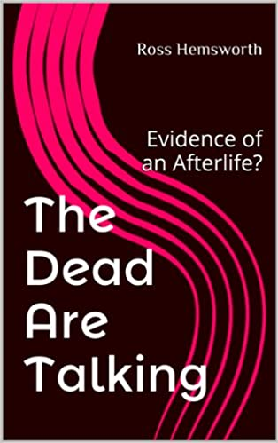 Download online The Dead Are Talking: Evidence of an Afterlife? PDF, azw (Kindle), ePub, doc, mobi