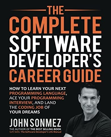 The Complete Software Developer's Career Guide: How to Learn Programming Languages Quickly, Ace Your Programming Interview, and Land Your Software Developer Dream (Programming Software)