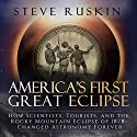 America's First Great Eclipse: How Scientists, Tourists, and the Rocky Mountain Eclipse of 1878 Changed Astronomy Forever Audiobook by Steve Ruskin Narrated by John Pruden
