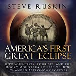 America's First Great Eclipse: How Scientists, Tourists, and the Rocky Mountain Eclipse of 1878 Changed Astronomy Forever | Steve Ruskin