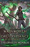 Elijah Wadsworth and the Druid's Dance (The Wadsworth Legacy Book 1)