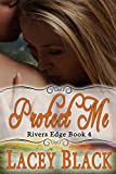 Protect Me (Rivers Edge Book 4)