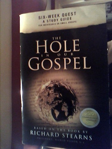 The Hole in our Gospel:Six-Week Quest~A Study Guide for Individuals or Small Groups
