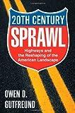 Twentieth-Century Sprawl, Owen D. Gutfreund, 0195141415