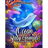 Ocean Baby Animals Coloring Book: A Coloring Book Featuring Beautiful Marine Life, Tropical Fish and Relaxing Ocean Scenes Vol. III