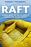 The Raft: Three Men, 34 Days, and a Thousand Miles Adrift (Uncommon Valor)