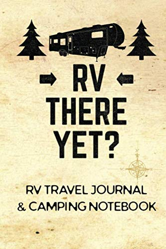 RV Travel Journal & Camping Notebook (RV There Yet) (Full Time Living In A Fifth Wheel Trailer)