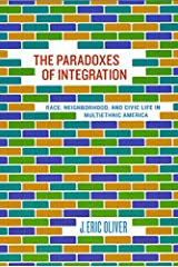The Paradoxes of Integration: Race, Neighborhood, and Civic Life in Multiethnic America Paperback