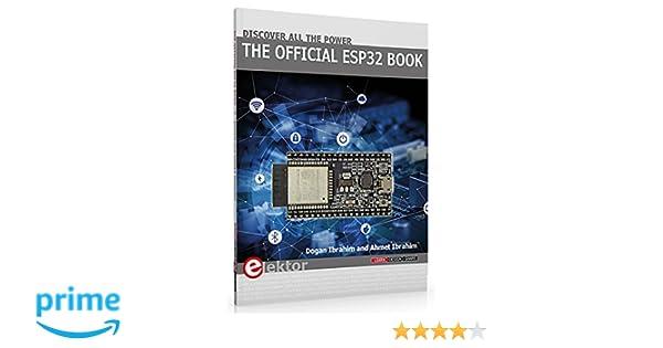 The Official ESP32 Book: Dogan Ibrahim, Ahmet Ibrahim: 9781907920639