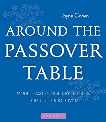 Around the Passover Table: 75 Holiday Recipes for the Food Lover