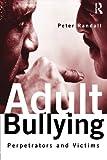Adult Bullying: Perpetrators and Victims (Cambridge Cultural Social Studies (Paperback))