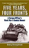 Five Years, Four Fronts: A German Officer's World War II Combat Memoir