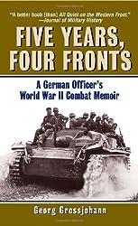 Five Years,Four Fronts: A German Officer's World War II Combat Memoir