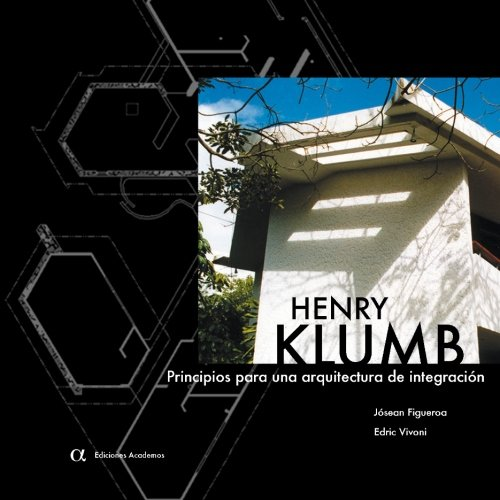 Henry Klumb: Principios para una arquitectura de integracion (Spanish Edition)