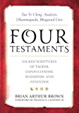 img - for Four Testaments: Tao Te Ching, Analects, Dhammapada, Bhagavad Gita: Sacred Scriptures of Taoism, Confucianism, Buddhism, and Hinduism book / textbook / text book