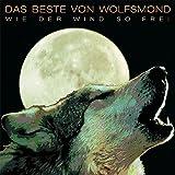 Wie Der Wind So Frei: Das Beste Von Wolfsmond